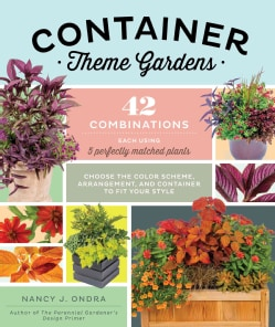 Container Theme Gardens: 42 Combinations, Each Using 5 Perfectly Matched Plants (Paperback)
