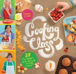 Cooking Class: 57 Fun Recipes Kids Will Love to Make (And Eat!) (Paperback)