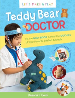 Teddy Bear Doctor: Be a Vet & Fix the Boo-Boos of Your Favorite Stuffed Animals (Paperback)