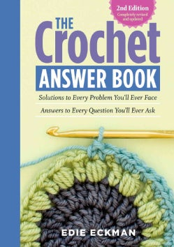 The Crochet Answer Book: Solutions to Every Problem You'll Ever Face; Answers to Every Question You'll Ever Ask (Paperback)
