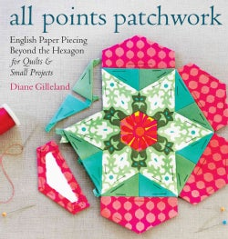 All Points Patchwork: English Paper Piecing Beyond the Hexagon for Quilts and Small Projects (Paperback)