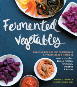 Fermented Vegetables: Creative Recipes for Fermenting 64 Vegetables & Herbs in Krauts, Kimchis, Brined Pickles, C... (Paperback)
