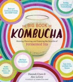 The Big Book of Kombucha: Brewing, Flavoring, and Enjoying the Health Benefits of Fermented Tea (Paperback)