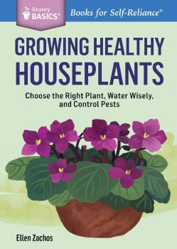 Growing Healthy Houseplants: Choose the Right Plant, Water Wisely, and Control Pests (Paperback)