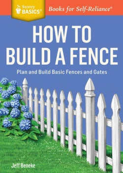 How to Build a Fence: Plan and Build Basic Fences and Gates (Paperback)