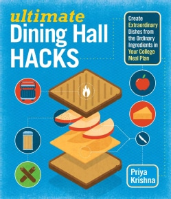 Ultimate Dining Hall Hacks: Create Extraordinary Dishes from the Ordinary Ingredients in Your College Meal Plan (Paperback)