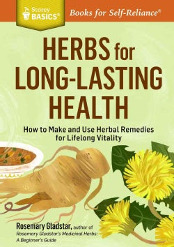 Herbs for Long-Lasting Health: How to Make and Use Herbal Remedies for Lifelong Vitality (Paperback)