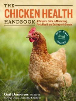 The Chicken Health Handbook: A Complete Guide to Maximizing Flock Health and Dealing With Disease (Hardcover)