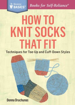 How to Knit Socks That Fit: Techniques for Toe-Up and Cuff-Down Styles (Paperback)