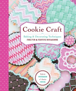 Cookie Craft: From Baking to Luster Dust: Designs and Techniques for Creative Cookie Occasions (Paperback)