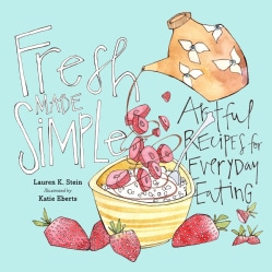 Fresh Made Simple: A Naturally Delicious Way to Eat: Look, Cook, Savor (Hardcover)