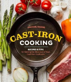 Cast-Iron Cooking: Recipes & Tips for Getting the Most Out of Your Cast-iron Cookware (Paperback)
