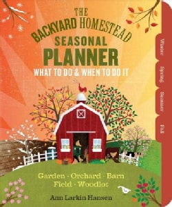 The Backyard Homestead Seasonal Planner: What to Do & When to Do It in the Garden, Orchard, Barn, Pasture & Equip... (Paperback)