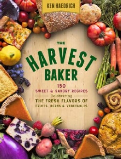 The Harvest Baker: 150 Sweet & Savory Recipes Celebrating the Fresh-Picked Flavors of Fruits, Herbs & Vegetables (Paperback)