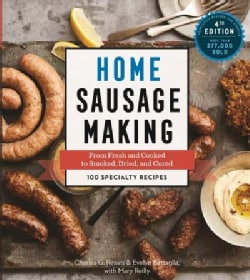 Home Sausage Making: From Fresh and Cooked to Smoked, Dried, and Cured: 100 Specialty Recipes (Paperback)