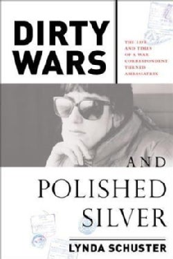 Dirty Wars and Polished Silver: The Life and Times of a War Correspondent Turned Ambassatrix (Hardcover)