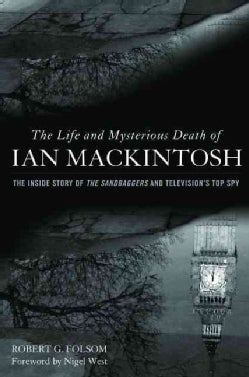 The Life and Mysterious Death of Ian Mackintosh: The Inside Story of the Sandbaggers and Television's Top Spy (Hardcover)