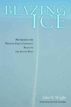 Blazing Ice: Pioneering the Twenty-First Century's Road to the South Pole (Hardcover)