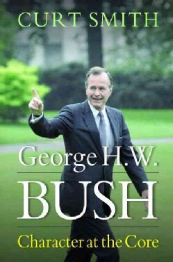 George H. W. Bush: Character at the Core (Hardcover)