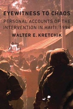 Eyewitness to Chaos: Personal Accounts of the Intervention in Haiti, 1994 (Hardcover)