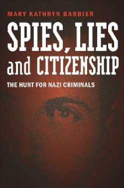 Spies, Lies, and Citizenship: The Hunt for Nazi Criminals (Hardcover)