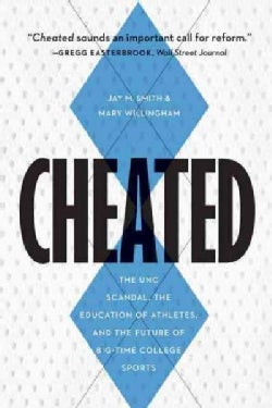 Cheated: The UNC Scandal, the Education of Athletes, and the Future of Big-Time College Sports (Hardcover)