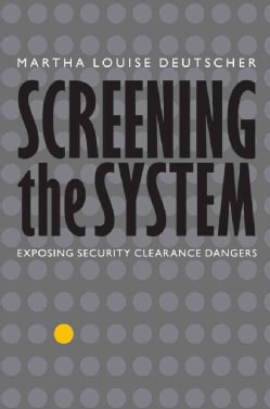 Screening the System: Exposing Security Clearance Dangers (Hardcover)