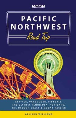 Moon Pacific Northwest Road Trip: Seattle, Vancouver, Victoria, the Olympic Peninsula, Portland, the Oregon Coast... (Paperback)