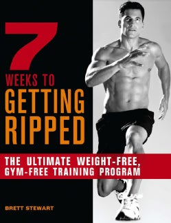 7 Weeks to Getting Ripped: The Ultimate Weight-free, Gym-free Training Program (Paperback)