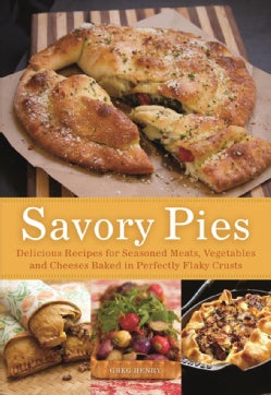 Savory Pies: Delicious Recipes from Seasoned Meats, Vegetables and Cheese Baked in Perfectly Flaky Crusts (Paperback)