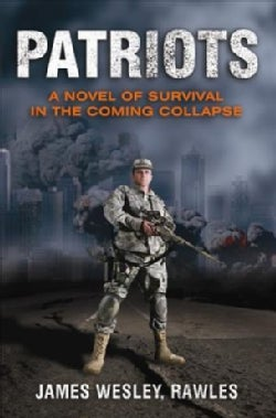 Patriots: A Novel of Survival in the Coming Collapse (Hardcover)