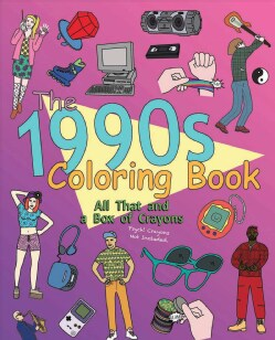 The 1990s Adult Coloring Book: All That and a Box of Crayons Psych! Crayons Not Included (Paperback)