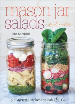 Mason Jar Salads and More: 50 Layered Lunches to Grab & Go (Paperback)