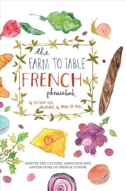 The Farm to Table French Phrasebook: Master the Culture, Language and Savoir Faire of French Cuisine (Hardcover)