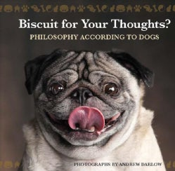 Biscuit for Your Thoughts?: Philosophy According to Dogs (Hardcover)
