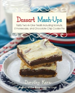Dessert Mash-Ups: Tasty Two-in-One Treats Including Sconuts, S'Morescake and Chocolate Chip Cookie Pie (Hardcover)