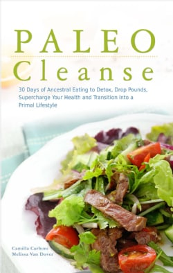 Paleo Cleanse: 30 Days of Ancestral Eating to Detox, Drop Pounds, Supercharge Your Health and Transition into a P... (Paperback)