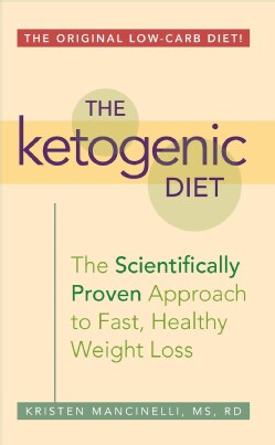 The Ketogenic Diet: A Scientifically Proven Approach to Fast, Healthy Weight Loss (Paperback)
