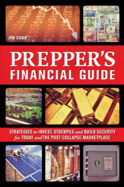 Prepper's Financial Guide: Strategies to Invest, Stockpile and Build Security for Today and The Post-Collapse Mar... (Paperback)
