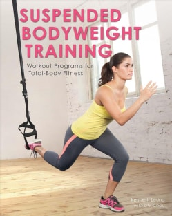 Suspended Bodyweight Training: Workout Programs for Total-Body Fitness (Paperback)
