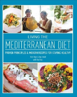 Living the Mediterranean Diet: Proven Principles & Modern Recipes for Staying Healthy (Hardcover)