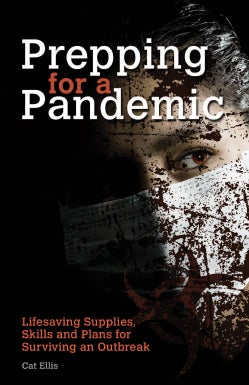 Prepping for a Pandemic: Lifesaving Supplies, Skills and Plans for Surviving an Outbreak (Paperback)