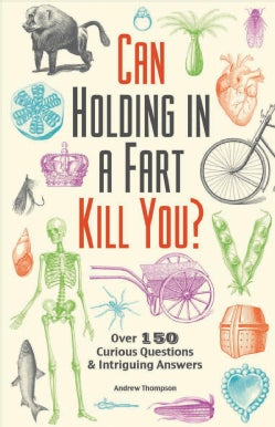 Can Holding in a Fart Kill You?: Over 150 Curious Questions & Intriguing Answers (Paperback)