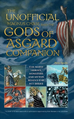 The Unofficial Magnus Chase and the Gods of Asgard Companion: The Norse Heroes, Monsters and Myths Behind the Hit... (Paperback)