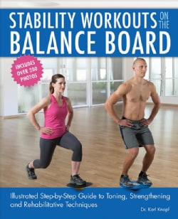 Stability Workouts on the Balance Board: Illustrated Step-by-step Guide to Toning, Strengthening and Rehabilitati... (Paperback)