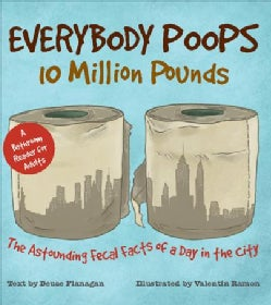 Everybody Poops 10 Million Pounds: The Astounding Fecal Facts from a Day in the City (Paperback)