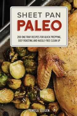 Sheet Pan Paleo: 200 One-tray Recipes for Quick Prepping, Easy Roasting and Hassle-free Clean Up (Paperback)