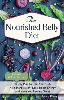 The Nourished Belly Diet: 21-Day Plan to Heal Your Gut, Kick-Start Weight Loss, Boost Energy and Have You Feeling... (Paperback)