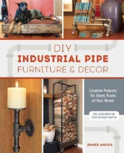 DIY Industrial Pipe Furniture & Decor: Creative Projects for Every Room of Your Home (Paperback)