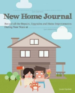 New Home Journal: Record All the Repairs, Upgrades and Home Improvements During Your Years At... (Paperback)